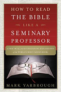 How to Read the Bible Like a Seminary Professor Book
