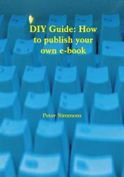 Diy Guide How To Publish Your Own Ebook Book PDF