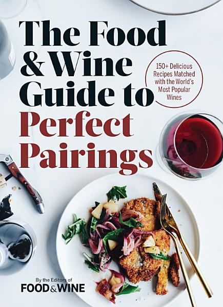 Download The Food   Wine Guide to Perfect Pairings Book