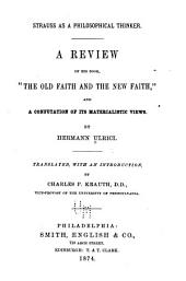 "Strauss as a Philosophical Thinker: A Review of His Book ""The Old Faith and the New Faith"", and a Confutation of Its Materialistic Views"
