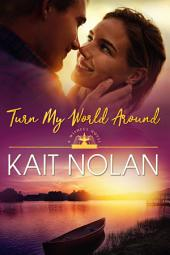 Turn My World Around: A Return to Hometown Small Town Southern Redemption Romance