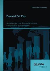 Financial Fair Play: Auswirkungen auf den deutschen und europäischen Spitzenfußball