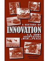 A History of Innovation: U.S. Army Adaptation in War and Peace: U.S. Army Adaptation in War and Peace
