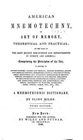 American Mnemotechny: Or Art of Memory, Theoretical and Practical ... Comprising the Principles of the Art, as Applied to Ancient History ... Modern ... History ... Prose, Poetry, Names ... Etc. with a Mnemotechnic Dictionary, Volumes 1-2