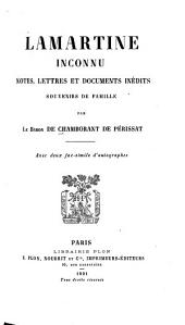 Lamartine inconnu: notes, lettres, et documents inédits, souvenirs de famille