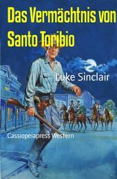 Das Vermächtnis von Santo Toribio: Cassiopeiapress Western