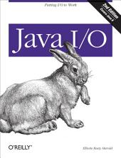 Java I/O: Tips and Techniques for Putting I/O to Work, Edition 2