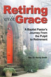Retiring with Grace: A Baptist Pastor's Journey from the Pulpit to Retirement