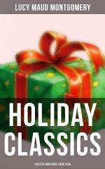 Lucy Maud Montgomery's Holiday Classics (Tales of Christmas & New Year)