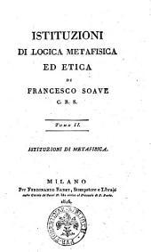 Istituzioni di logica metafisica ed etica di Francesco Soave C.R.S. Tomo 1. -4]: Istituzioni di metafisica, Volume 2