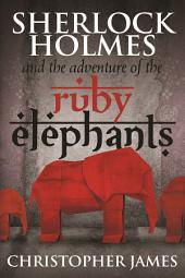 Sherlock Holmes and The Adventure of the Ruby Elephants