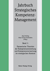 Dynamische Theorien der Kompetenzentstehung und Kompetenzverwertung im strategischen Kontext: Band 1