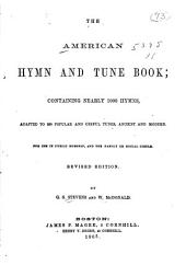 The American Hymn and Tune Book: Containing Nearly 1000 Hymns: Adapted to 280 Popular and Useful Tunes, Ancient and Modern