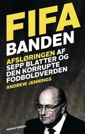 FIFA banden: Afsløringen af Sepp Blatter og den korrupte fodboldverden