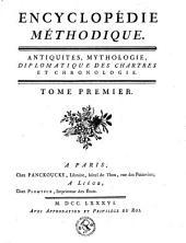 Encyclopédie méthodique ou par ordre de matières: antiquités, mythologie, diplomatique des chartres, chronologie, Volume1