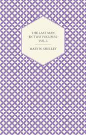The Last Man - In Two Volumes -: Volume 1