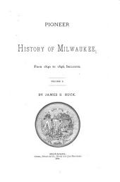 Pioneer History of Milwaukee: From the First American Settlement in 1833 to 1846 ...