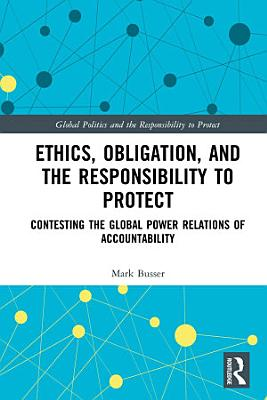 Ethics  Obligation  and the Responsibility to Protect