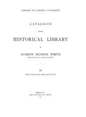 Catalogue of the Historical Library of Andrew Dickson White: The French revolution, Part 2