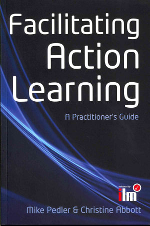 Facilitating Action Learning  A Practitioner S Guide