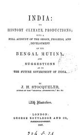 India: its history, climate, productions, with a full account of the Bengal mutiny