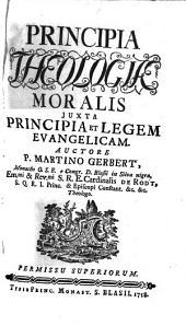 Principia Theologiae Moralis: Juxta Principia Et Legem Evangelicam