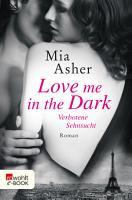 Love me in the Dark     Verbotene Sehnsucht PDF