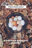 Fresh Eggs Daily a Chicken Keepers Journey PDF