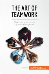 The Art of Teamwork: Maximise your results by working together
