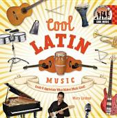 Cool Latin Music: Create & Appreciate What Makes Music Great!