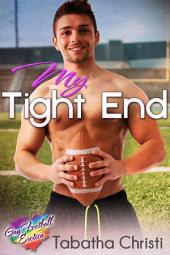 My Tight End (Gay Sports / Football Erotic Fiction): Gay Football Erotica