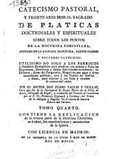 Catecismo pastoral, y prontuario moral sagrado de platicas doctrinales y espirituales sobre todos los puntos de la doctrina christiana ...