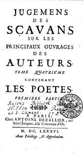 Jugemens des sçavans sur les principaux ouvrages des auteurs: Tome quatrième contenant les poetes. Premiere partie, Volume4