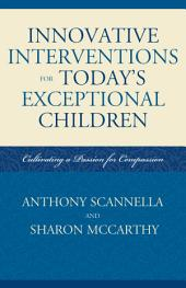 Innovative Interventions for Today's Exceptional Children: Cultivating a Passion for Compassion