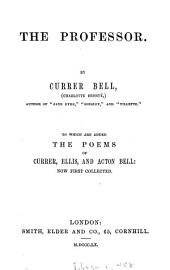 The professor, by Currer Bell. To which are added the poems of Currer, Ellis, and Acton Bell