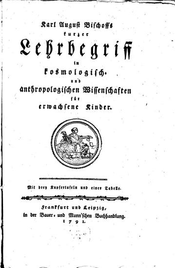 Kurzer Lehrbegriff in kosmologischen und anthropologischen Wissenschaften PDF