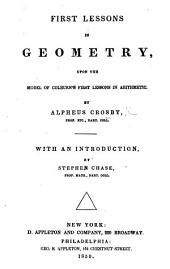 First Lessons in Geometry, upon the model of Colburn's First Lessons in Arithmetic ... With an introduction by Stephen Chase. (Second edition.).