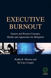 Executive Burnout: Eastern and Western Concepts, Models and Approaches for Mitigation
