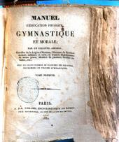 Manuel d'éducation physique, gymnastique et morale par le colonel Amoros: Volume1