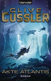 Akte Atlantis: Ein Dirk-Pitt-Roman