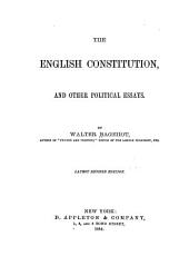 The English Constitution: And Other Political Essays