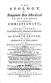 The Apology Of Benjamin Ben Mordecai To His Friends, For Embracing Christianity: In Seven Letters To Elisha Levi, Merchant, of Amsterdam. Together With An Eighth Letter, On The Generation Of Jesus Christ. With Notes And Illustrations, Volume 1