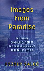 Images from Paradise: The Visual Communication of the European Union's Federalist Utopia