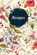 Recipes  Blank Recipe Book Journal to Write in Favorite Recipes and Meals Floral Vintage Flowers