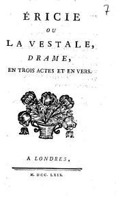 Ericie, ou La Vestale: drame en trois actes et en vers