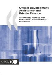 Official Development Assistance and Private Finance Attracting Finance and Investment to Developing Countries: Attracting Finance and Investment to Developing Countries