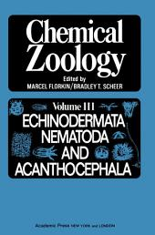 Chemical Zoology V3: Echinnodermata, Nematoda, And Acanthocephala
