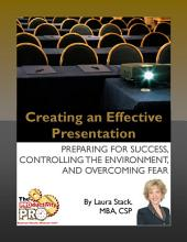 Creating an Effective Presentation: Preparing for Success, Controlling the Environment, and Overcoming Fear