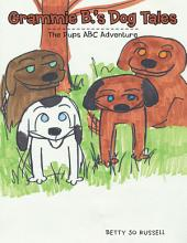 Grammie B.'S Dog Tales: The Pups Abc Adventure