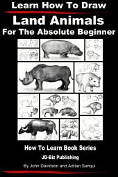 Learn How to Draw Land Animals - For the Absolute Beginner
